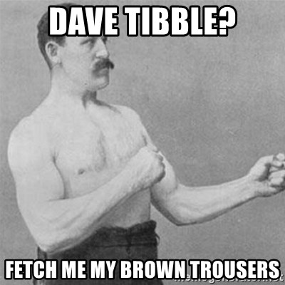 overly manlyman - dave tibble? fetch me my brown trousers