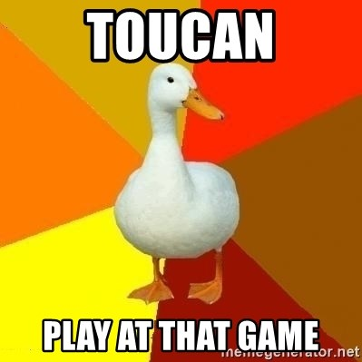 Technologyimpairedduck - Toucan Play at that game