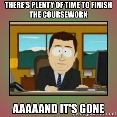 aaaand its gone - there's plenty of time to finish the coursework aaaaand it's gone