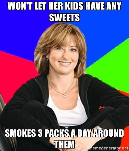 Sheltering Suburban Mom - Won't let her kids have any sweets smokes 3 packs a day around them
