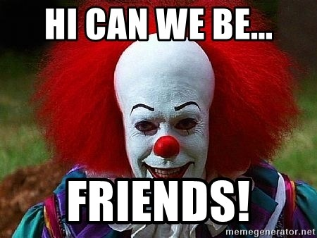 Pennywise the Clown - HI CAN WE BE... FRIENDS!