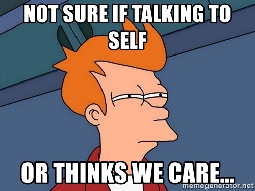 Futurama Fry - Not sure if talking to self or thinks we care...