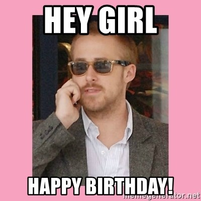 Hey Girl - Hey girl Happy Birthday!
