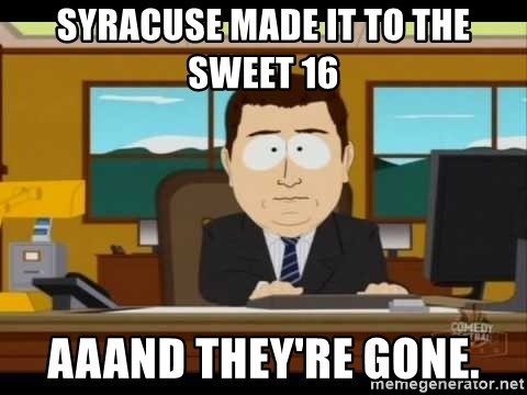 south park aand it's gone - SYRACUSE MADE IT TO THE SWEET 16 AAAND THEY'RE GONE.
