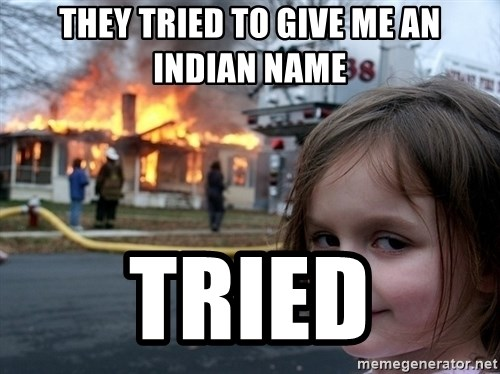 Disaster Girl - They tried to give me an indian name tried