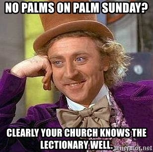 Willy Wonka - No palms on PAlm Sunday?  Clearly your church knows The lectIonary Well.