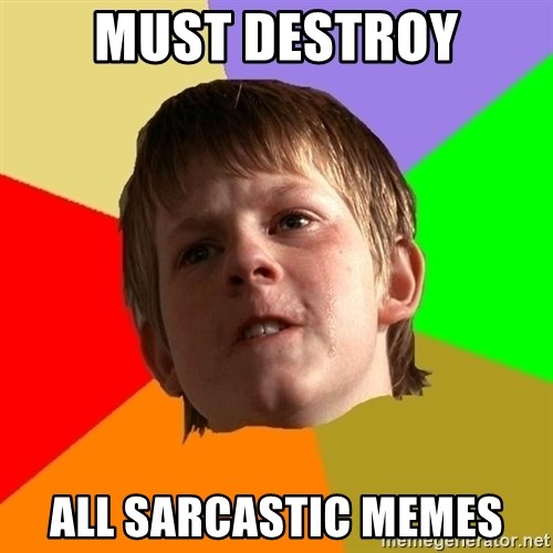 Angry School Boy - must Destroy All Sarcastic memes
