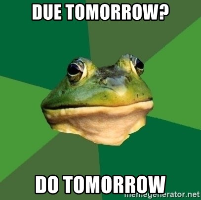 Foul Bachelor Frog - DUE TOMORROW? DO TOMORROW