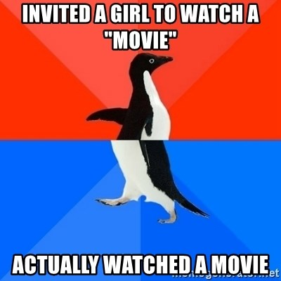 """Socially Awesome Awkward Penguin - invited a girl to watch a """"movie"""" actually watched a movie"""