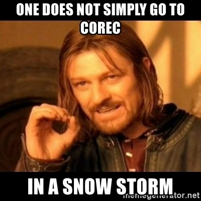Does not simply walk into mordor Boromir  - ONE DOES NOT SIMPLY GO TO COREC IN A SNOW STORM