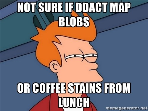 Futurama Fry - Not Sure if DDACT map blobs Or coffee stains from lunch