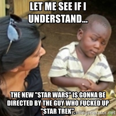 "Skeptical african kid  - Let me see if i understand... The New ""Star Wars"" is gonna be directed by the guy who fucked up ""Star trek""."