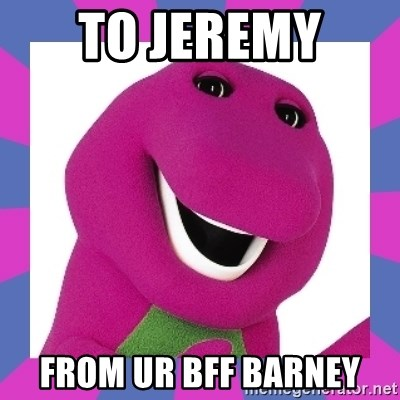 Barney the Dinosaur - to jeremy  from ur bff barney