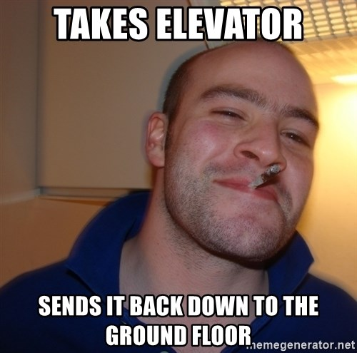 Good Guy Greg - Takes elevator sends it back down to the ground floor