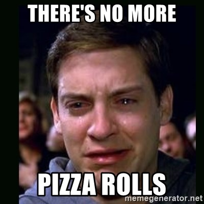 crying peter parker - THERE'S NO MORE PIZZA ROLLS