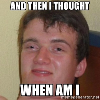 10guy - and then i thought when am i