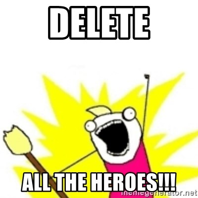 x all the y - Delete All the heroes!!!