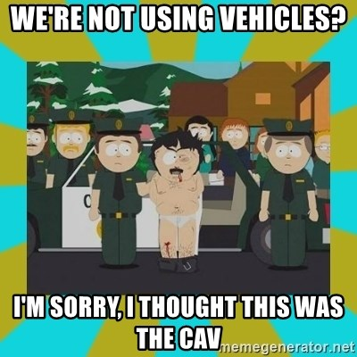 Randy marsh - We're not using vehicles? i'm sorry, i thought this was the cav