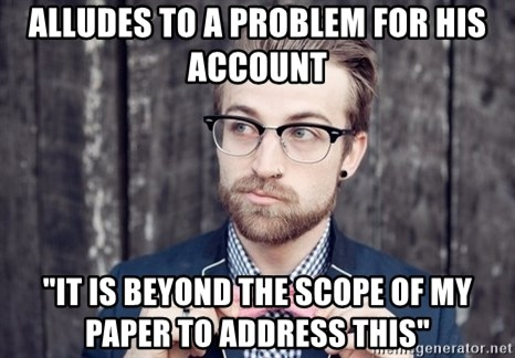 """Scumbag Analytic Philosopher - ALLUDES TO A PROBLEM FOR HIS ACCOUNT """"IT IS BEYOND THE SCOPE OF MY PAPER TO ADDRESS THIS"""""""