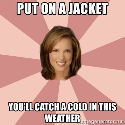 momscience - put on a jacket you'll catch a cold in this weather
