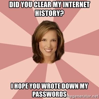 momscience - did you clear my internet history? i hope you wrote down my passwords
