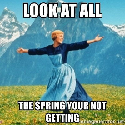 Sound Of Music Lady - look at all the spring your not getting