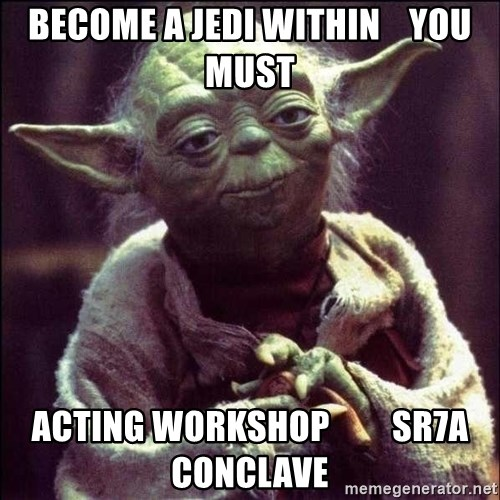 Advice Yoda - become a jedi within    you must acting workshop         SR7a Conclave