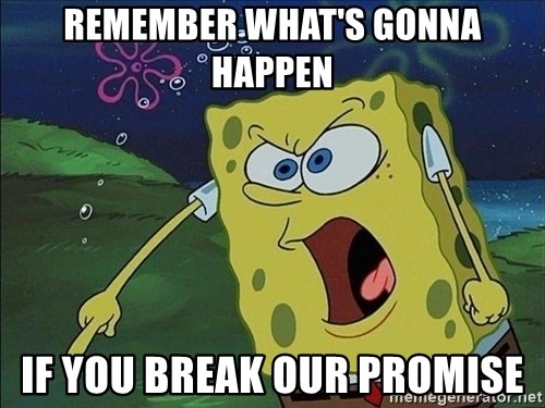 Spongebob Rage - REMEMBER WHAT'S GONNA HAPPEN IF YOU BREAK OUR PROMISE