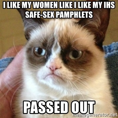 Grumpy Cat  - i like my women like i like my ihs safe-sex pamphlets passed out