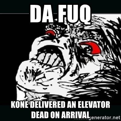 oh crap - da fuq kone delivered an elevator Dead on arrival