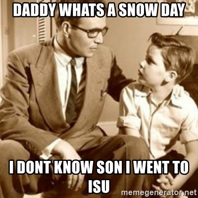 father son  - Daddy whats a snow day i dont know son i went to isu