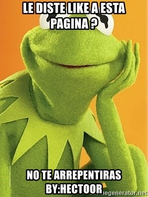 Kermit the frog - LE DISTE LIKE A ESTA PAGINA ? NO TE ARREPENTIRAS BY:HECTOOR