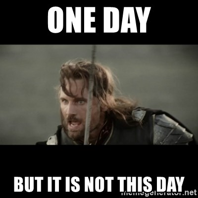 But it is not this Day ARAGORN - ONE DAY BUT IT IS NOT THIS DAY