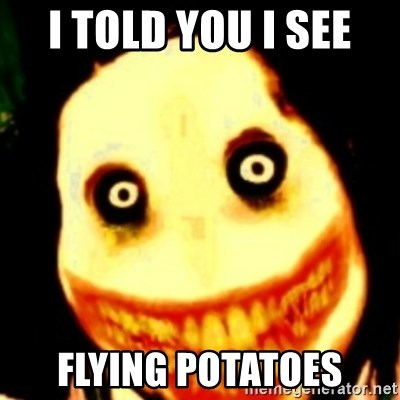 Tipical dream - I TOLD YOU I SEE  FLYING POTATOES