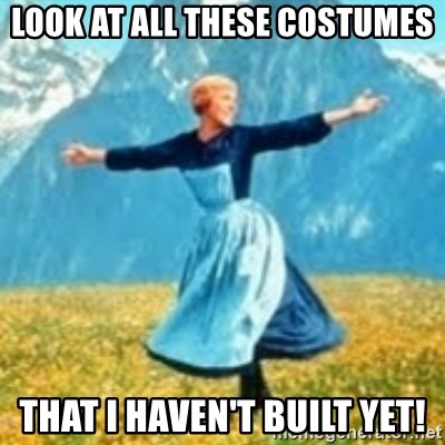 look at all these things - LOOK AT ALL THESE COSTUMES THAT I HAVEN'T BUILT YET!