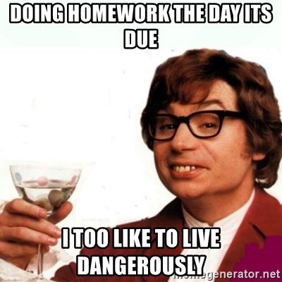 Austin Powers Drink - Doing homework the day its due i Too like to live dangerously