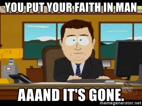 south park aand it's gone - You Put your faith in man Aaand it's gone.