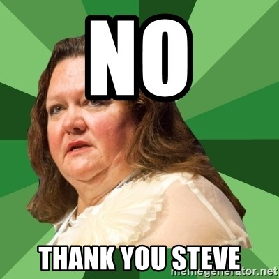 Dumb Whore Gina Rinehart - No Thank you steve