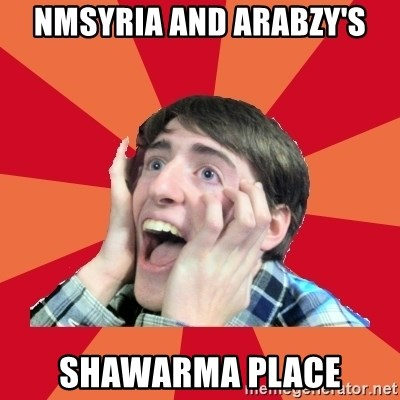 Super Excited - NMSYRIA AND ARABZY'S SHAWARMA PLACE
