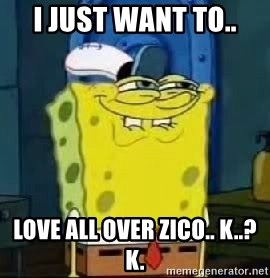 Spongebob Thread - I just want to.. love all over zico.. K..? k.