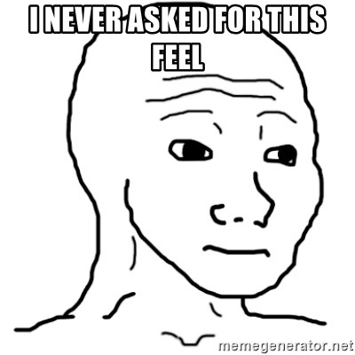 That Feel Guy - I never asked for this feel