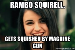 Friday Derp - RAMBO SQUIRELL. GETS SQUISHED BY MACHINE GUN