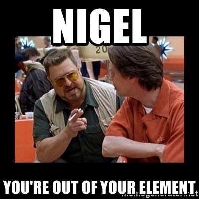 walter sobchak - Nigel you're out of your element
