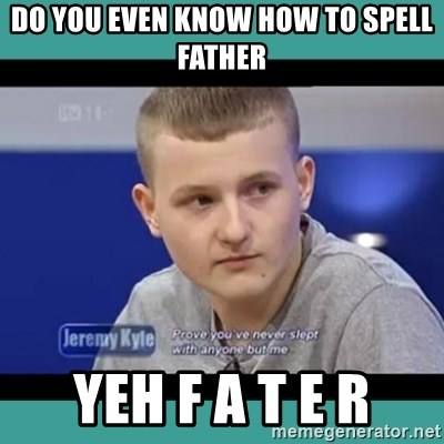 Sympathy Sacha - DO YOU EVEN KNOW HOW TO SPELL FATHER YEH F A T E R