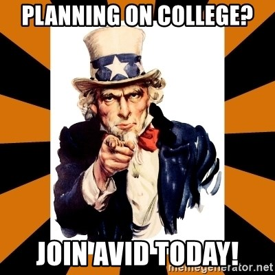 Uncle sam wants you! - pLANNING ON COLLEGE? jOIN AVID TODAY!