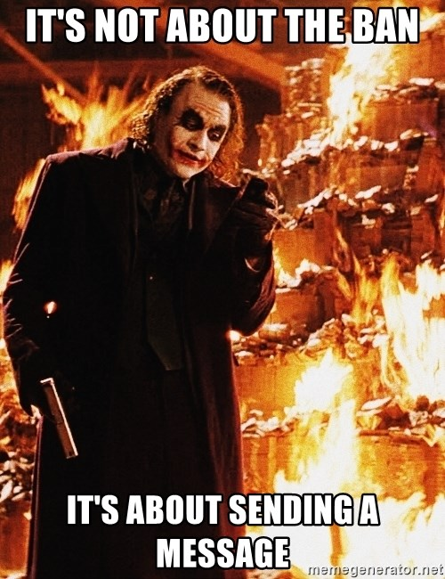 It's about sending a message - It's not about the ban It's about sending a message