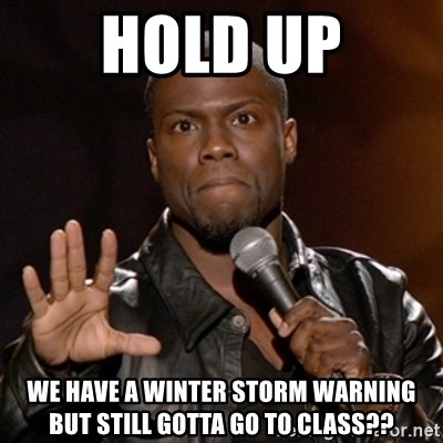 Kevin Hart - Hold up we have a winter storm warning but still gotta go to class??