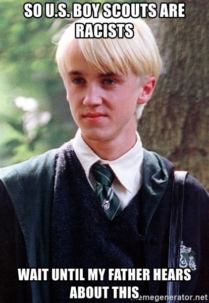 Draco Malfoy - so u.s. boy scouts are racists wait until my father hears about this