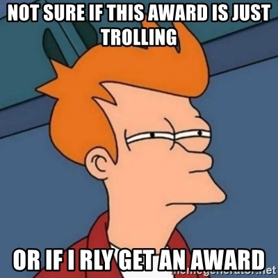 Not sure if troll - Not sure if This award is just trolling Or if I rly get an award