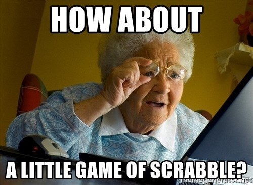 Internet Grandma Surprise - how about a little game of scrabble?